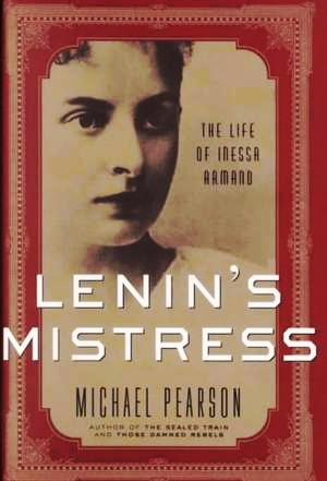 """Lenin's Mistress:  The Life of Inessa Armand"" by Michael Pearson"