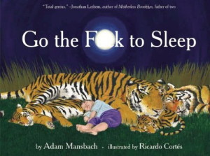 """Go the F**k to Sleep"" by Adam Mansbach"