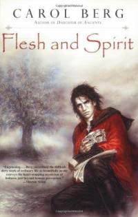 """Flesh and Spirit"" by Carol Berg"
