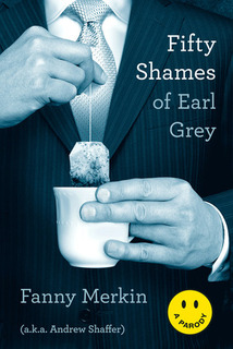 """Fifty Shames of Earl Grey"" by Fanny Merkin (a.k.a. Andrew Shaffer)"