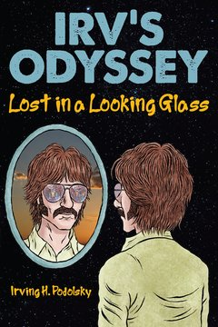 """Irv's Odyssey:  Lost in a Looking Glass"" by Irving Podolsky"