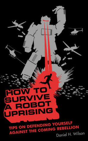 "Mini Review:  ""How to Survive a Robot Uprising"" by Daniel H. Wilson"
