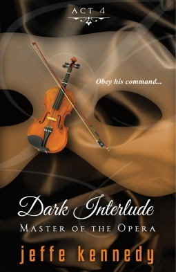 """Master of the Opera Act 4: Dark Interlude"" by Jeffe Kennedy"