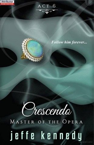 """Master of the Opera Act 6: Crescendo"" by Jeffe Kennedy"