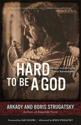 """Hard to Be a God"" by Arkady & Boris Strugatsky"