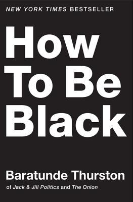 """How to Be Black"" by Baratunde Thurston"
