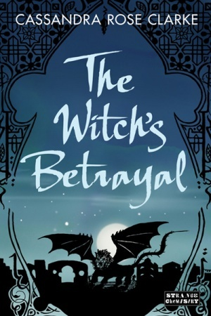 """The Witch's Betrayal"" by Cassandra Rose Clarke"