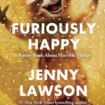"""""""Furiously Happy: A Funny Book About Horrible Things"""" by Jenny Lawson"""