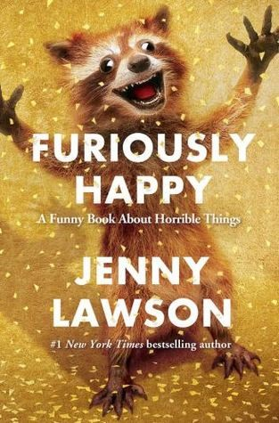 """Furiously Happy: A Funny Book About Horrible Things"" by Jenny Lawson"