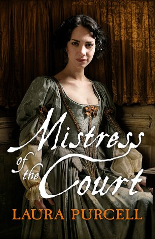 "Review and Giveaway: ""Mistress of the Court"" by Laura Purcell"