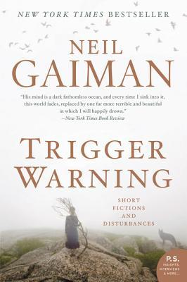 """Trigger Warning: Short Fictions and Disturbances"" by Neil Gaiman"