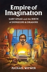 """""""The Empire of Imagination: Gary Gygax and the Birth of Dungeons & Dragons"""" by Michael Witwer"""