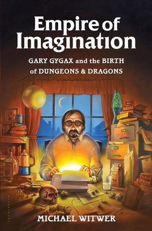 """The Empire of Imagination: Gary Gygax and the Birth of Dungeons & Dragons"" by Michael Witwer"
