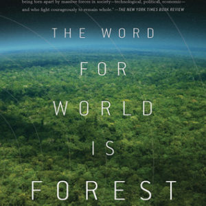 """The Word for World is Forest"" by Ursula K. LeGuin"