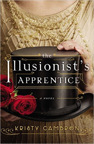 """The Illusionist's Apprentice"" by Kristy Cambron"