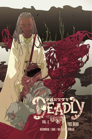 """Pretty Deadly Vol. 2: The Bear"" by Kelly Sue Deconnick and Emma Rios"