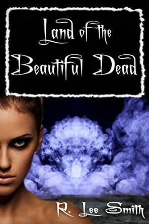 """Land of the Beautiful Dead"" by R. Lee Smith"